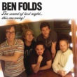 Ben Folds The Sound Of Last Night...This Morning