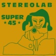 Stereolab Super 45