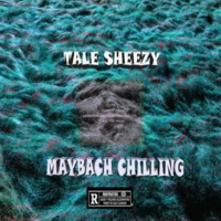 Tale Sheezy/Kriaan Maybach Chilling