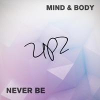 UPZ/Bobby/Chloe Kay Mind & Body / Never Be