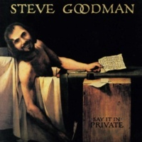Steve Goodman Say it in Private