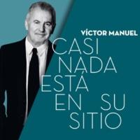 Victor Manuel Casi Nada Está en su Sitio