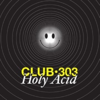 Club 303 Holy Acid