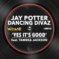 Jay Potter&Dancing Divaz/Tameka Jackson Yes It's Good