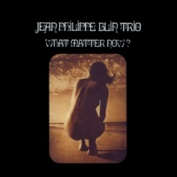 Jean-Philippe Blin Trio/Francois Mechali/Jean-Jacques Schnell What Matter Now