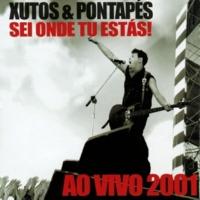 Xutos & Pontapés Sei Onde Tu Estás! (Ao Vivo 2001)