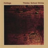 ホットレッグス Thinks: School Stinks
