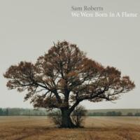 サム・ロバーツ We Were Born In A Flame [Deluxe]