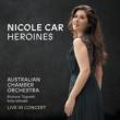 Nicole Car/オーストラリア室内管弦楽団/リチャード・トネッティ Heroines [Live]