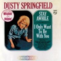 ダスティ・スプリングフィールド Stay Awhile / I Only Want To Be With You