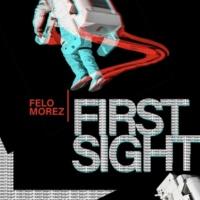 Felo Morez First Sight
