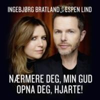 Ingebjørg Bratland/エスペン・リンド Nærmere deg, min Gud / Opna deg, hjarte!