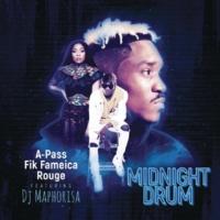 A Pass/Rouge/Fik Fameica/DJ Maphorisa Midnight Drum (feat.DJ Maphorisa)