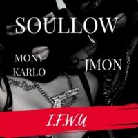 Soullow I.F.W.U. (feat. Mony Karlo & JMon)