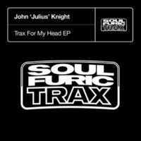 John 'Julius' Knight Trax For My Head