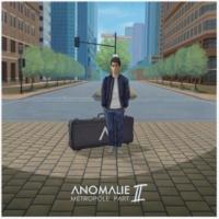 Anomalie Metropole Part II