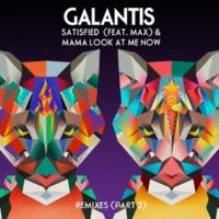 Galantis Satisfied (feat. MAX) / Mama Look At Me Now [Remixes Part 2]