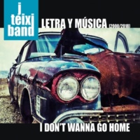 J. Teixi Band I Don't Wanna Go Home