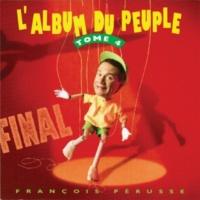 François Pérusse L'Album du peuple final - Tome 4