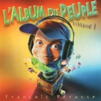 François Pérusse L'Album du peuple - Volume 1