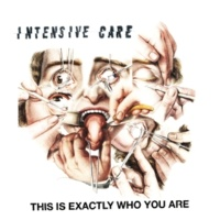 Intensive Care This Is Exactly Who You Are