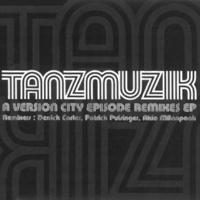 TANZMUZIK A Version City Episode Remixes