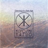 Kiyoshi Kazuo Dawning of a New Age: The Best of Kiyoshi Kazuo