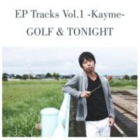 GOLF&TONIGHT EP Tracks Vol.1 -Kayme-