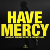 iSHi Have Mercy (feat. Maleek Berry & Shenie Fogo)