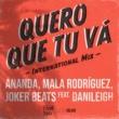 Ananda/マラ・ロドリゲス/Joker Beats/DaniLeigh Quero Que Tu Vá (International Mix) (feat.DaniLeigh)