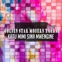 Golden Star Modern Taarab Katu Mimi Sina Mwengine