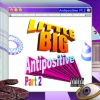 Little Big Antipositive, Pt. 2