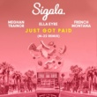 Sigala/Ella Eyre/Meghan Trainor/French Montana Just Got Paid (M-22 Remix) (feat.French Montana)