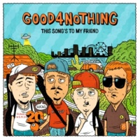 GOOD4NOTHING THIS SONG'S TO MY FRIEND