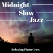 Relaxing Piano Crew Midnight Slow Jazz