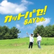 SAYbe. カットバセ! (TYPE A)