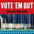 Willie Nelson Vote 'Em Out