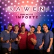 Kawen Que No Te Importe