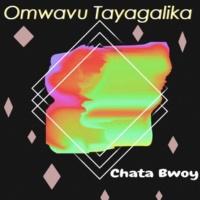 Chata Bwoy Omwavu Tayagalika
