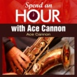 Ace Cannon Spend an Hour with Ace Cannon's Sax