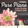 Steven C. Pure Piano: 25 Most Relaxing & Peaceful Songs