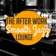 Various Artists The After Work Smooth Jazz Lounge