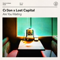Cr3on x Lost Capital Are You Waiting (Extended Mix)