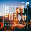 Various Artists Hotel Mundo: The World Music Chill-Out Lounge, Vol. 2