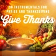Various Artists Give Thanks: 30 Instrumentals for Praise and Thanksgiving