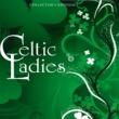 Various Artists Celtic Ladies (Collectors Edition)
