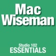 Mac Wiseman Mac Wiseman: Studio 102 Essentials