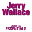 Jerry Wallace Jerry Wallace: Studio 102 Essentials