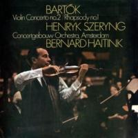 ヘンリク・シェリング/ロイヤル・コンセルトヘボウ管弦楽団/ベルナルト・ハイティンク Bartók: Violin Concerto No. 2; Rhapsody No. 1