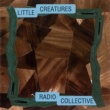 LITTLE CREATURES RADIO COLLECTIVE